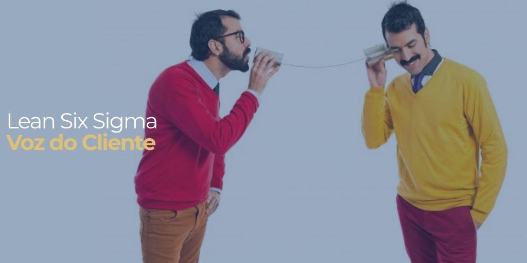 Voz do Cliente no Lean Six Sigma
