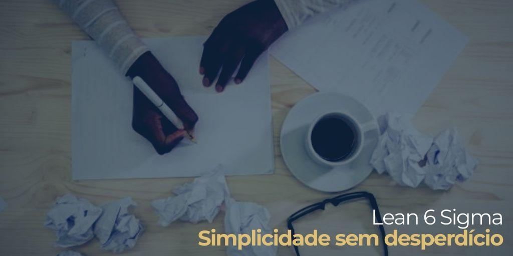 Simplicidade sem desperdício 5S e Six Sigma