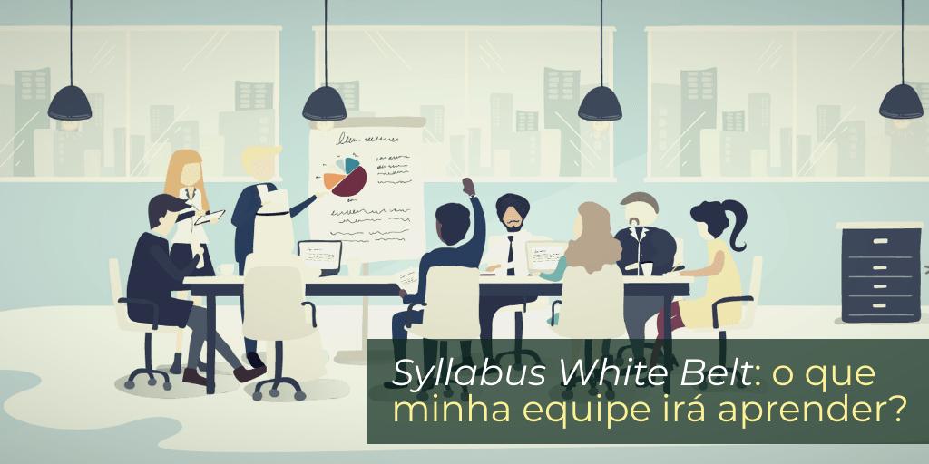 Syllabus White Belt: o que minha equipe irá aprender?