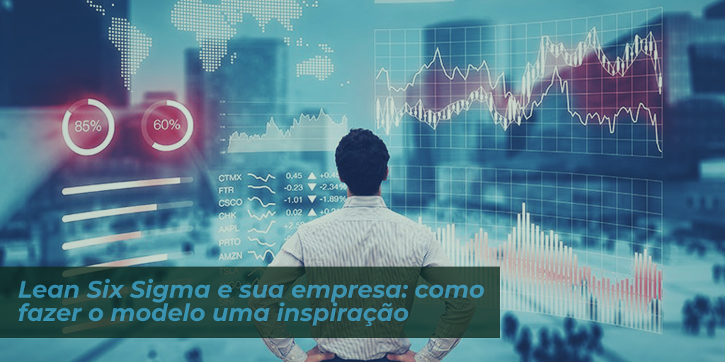 Lean Six Sigma e sua empresa: como fazer o modelo uma inspiração